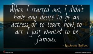 Katharine Hepburn quote : When I started out ...