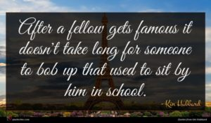 Kin Hubbard quote : After a fellow gets ...