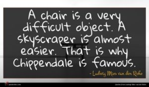 Ludwig Mies van der Rohe quote : A chair is a ...