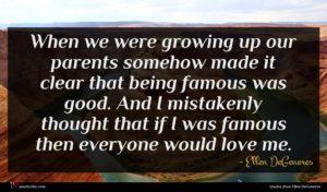 Ellen DeGeneres quote : When we were growing ...