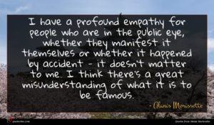 Alanis Morissette quote : I have a profound ...
