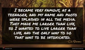 Cat Stevens quote : I became very famous ...