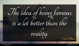 Tom Felton quote : The idea of being ...