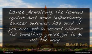 Michael N. Castle quote : Lance Armstrong the famous ...