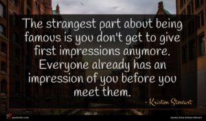 Kristen Stewart quote : The strangest part about ...