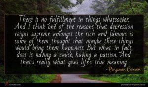Benjamin Carson quote : There is no fulfillment ...