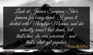 Danica McKellar quote : Look at Jessica Simpson ...