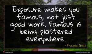 Francesca Annis quote : Exposure makes you famous ...