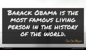 Dee Dee Myers quote : Barack Obama is the ...