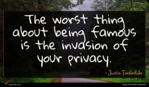 Justin Timberlake quote : The worst thing about ...