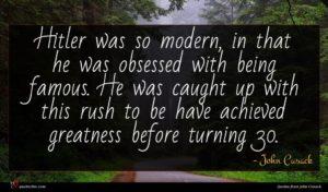 John Cusack quote : Hitler was so modern ...