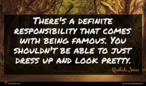 Rashida Jones quote : There's a definite responsibility ...