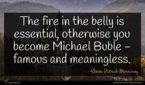 Steven Patrick Morrissey quote : The fire in the ...