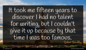 Robert Benchley quote : It took me fifteen ...