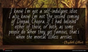 Elizabeth Gilbert quote : I know I'm not ...