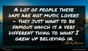 Shirley Manson quote : A lot of people ...