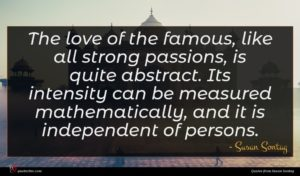 Susan Sontag quote : The love of the ...