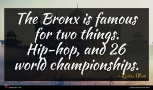 Kurtis Blow quote : The Bronx is famous ...