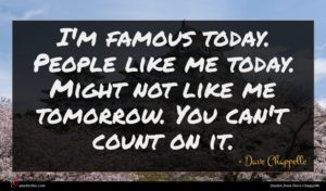 Dave Chappelle quote : I'm famous today People ...