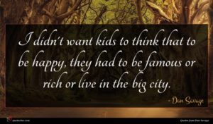 Dan Savage quote : I didn't want kids ...