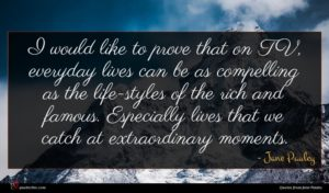 Jane Pauley quote : I would like to ...