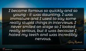 Gary Numan quote : I became famous so ...