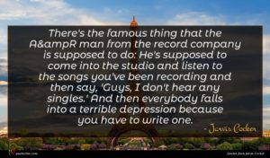 Jarvis Cocker quote : There's the famous thing ...