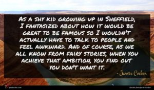 Jarvis Cocker quote : As a shy kid ...