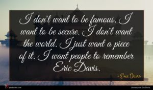 Eric Davis quote : I don't want to ...