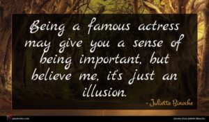 Juliette Binoche quote : Being a famous actress ...