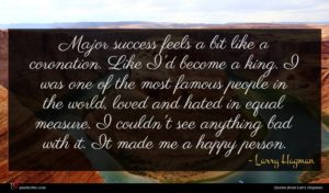 Larry Hagman quote : Major success feels a ...