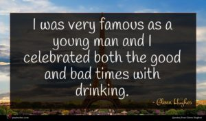 Glenn Hughes quote : I was very famous ...