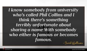David Walliams quote : I know somebody from ...