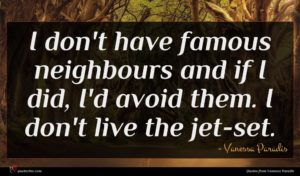 Vanessa Paradis quote : I don't have famous ...
