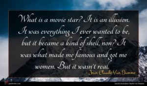 Jean Claude Van Damme quote : What is a movie ...