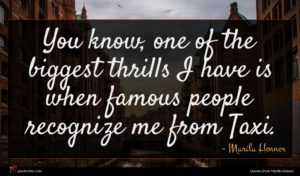 Marilu Henner quote : You know one of ...