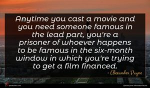 Alexander Payne quote : Anytime you cast a ...
