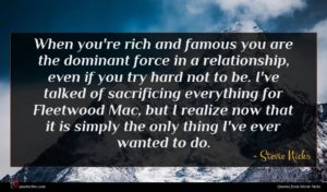 Stevie Nicks quote : When you're rich and ...