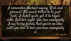 Julie Walters quote : I remember Michael saying ...