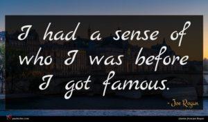Joe Rogan quote : I had a sense ...