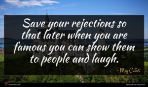 Meg Cabot quote : Save your rejections so ...