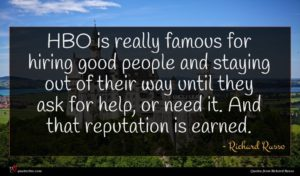 Richard Russo quote : HBO is really famous ...