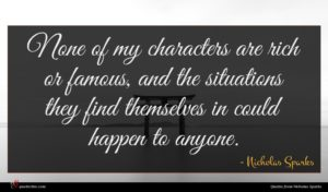 Nicholas Sparks quote : None of my characters ...