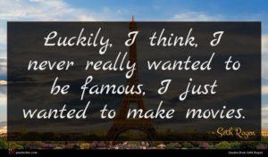 Seth Rogen quote : Luckily I think I ...