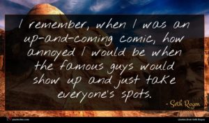 Seth Rogen quote : I remember when I ...