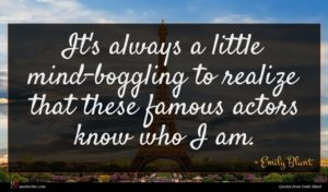 Emily Blunt quote : It's always a little ...