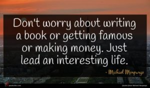 Michael Morpurgo quote : Don't worry about writing ...