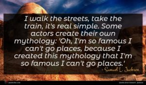 Samuel L. Jackson quote : I walk the streets ...