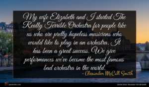 Alexander McCall Smith quote : My wife Elizabeth and ...
