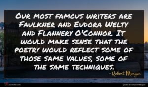 Robert Morgan quote : Our most famous writers ...